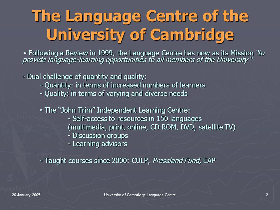 26 January 2005University of Cambridge Language Centre3 CULP The Cambridge University Language Programme ▫ Non-specialist language learners