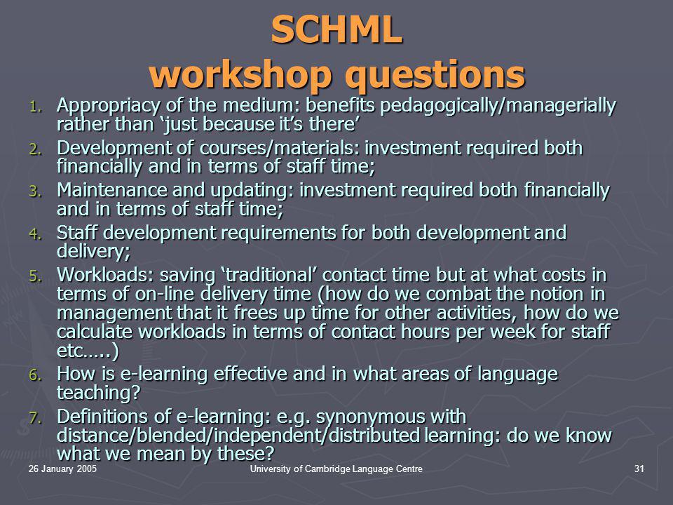26 January 2005University of Cambridge Language Centre31 SCHML workshop questions 1.