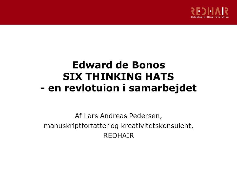 Edward de Bonos SIX THINKING HATS - en revlotuion i samarbejdet Af Lars Andreas Pedersen, manuskriptforfatter og kreativitetskonsulent, REDHAIR