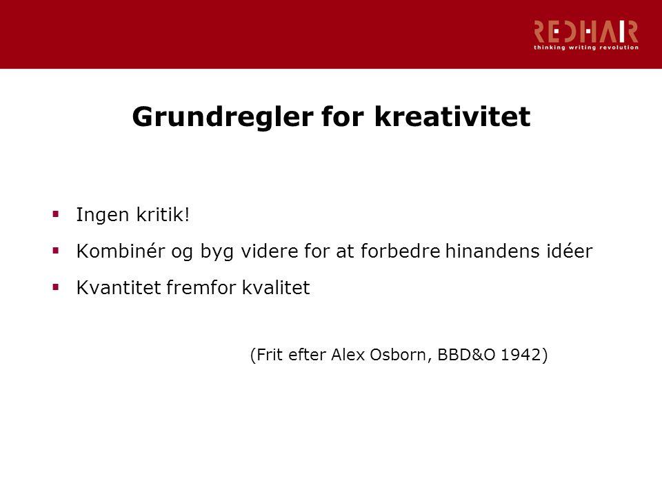 Grundregler for kreativitet  Ingen kritik.