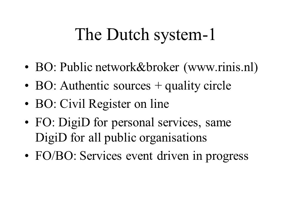 The Dutch system-2 FO/BO: Once delivered always delivered FO: DigiD personal data, civilian responsible.