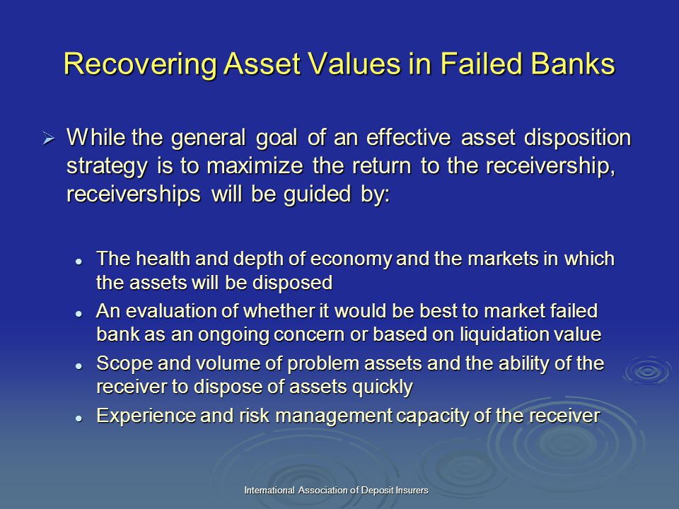 International Association of Deposit Insurers Recovering Asset Values in Failed Banks  While the general goal of an effective asset disposition strat