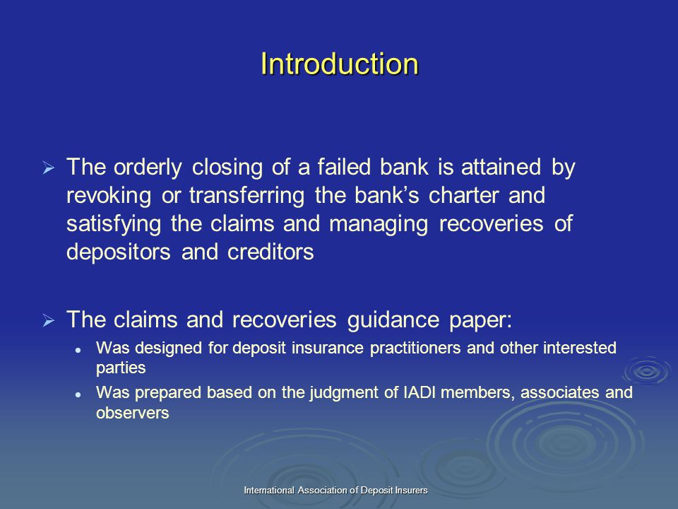 International Association of Deposit Insurers Introduction   The orderly closing of a failed bank is attained by revoking or transferring the bank's