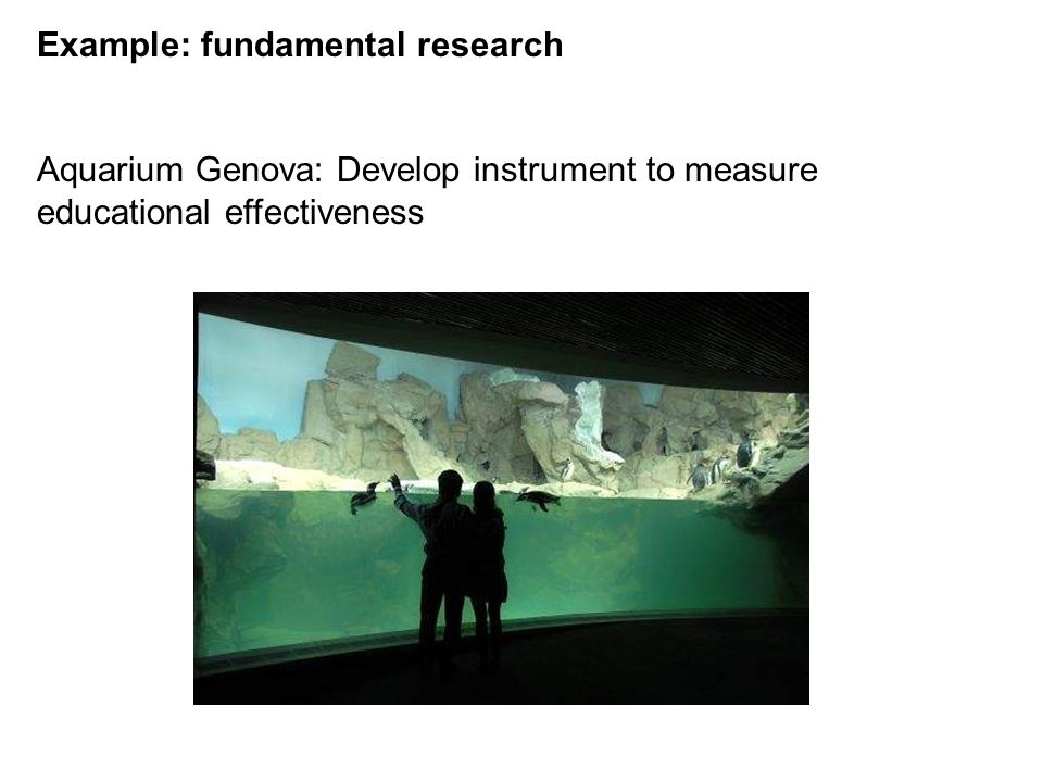 Example: fundamental research Aquarium Genova: Develop instrument to measure educational effectiveness