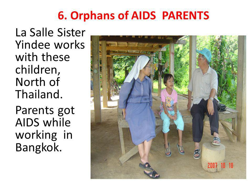 6.Orphans of AIDS PARENTS La Salle Sister Yindee works with these children, North of Thailand.