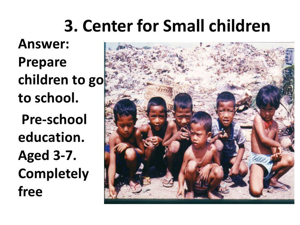 3.Center for Small children Answer: Prepare children to go to school.