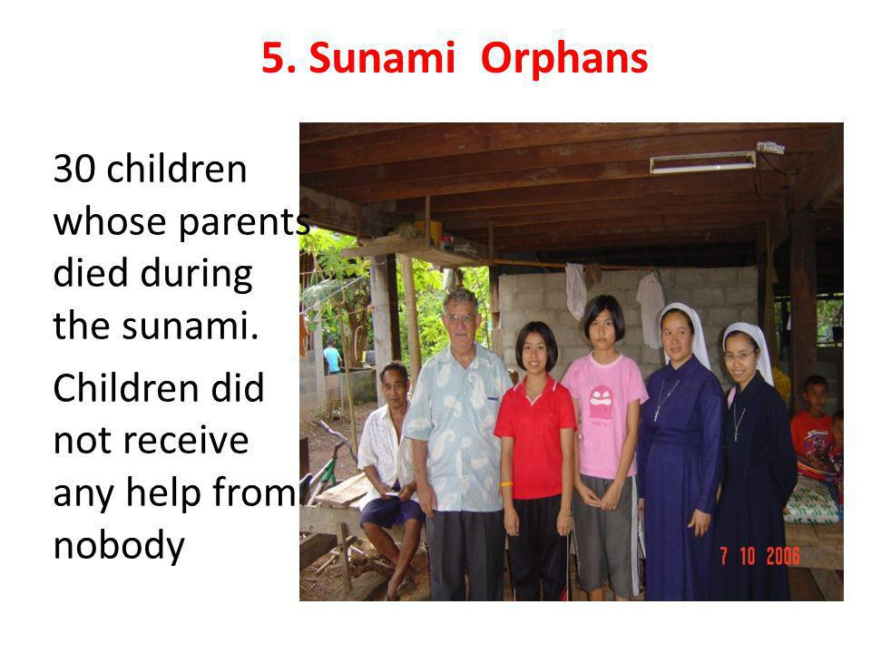 5.Sunami Orphans 30 children whose parents died during the sunami.
