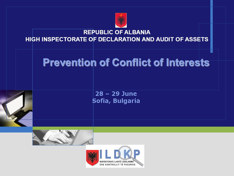 LOGO Prevention of Conflict of Interests Prevention of Conflict of Interests 28 – 29 June Sofia, Bulgaria REPUBLIC OF ALBANIA HIGH INSPECTORATE OF DECLARATION AND AUDIT OF ASSETS