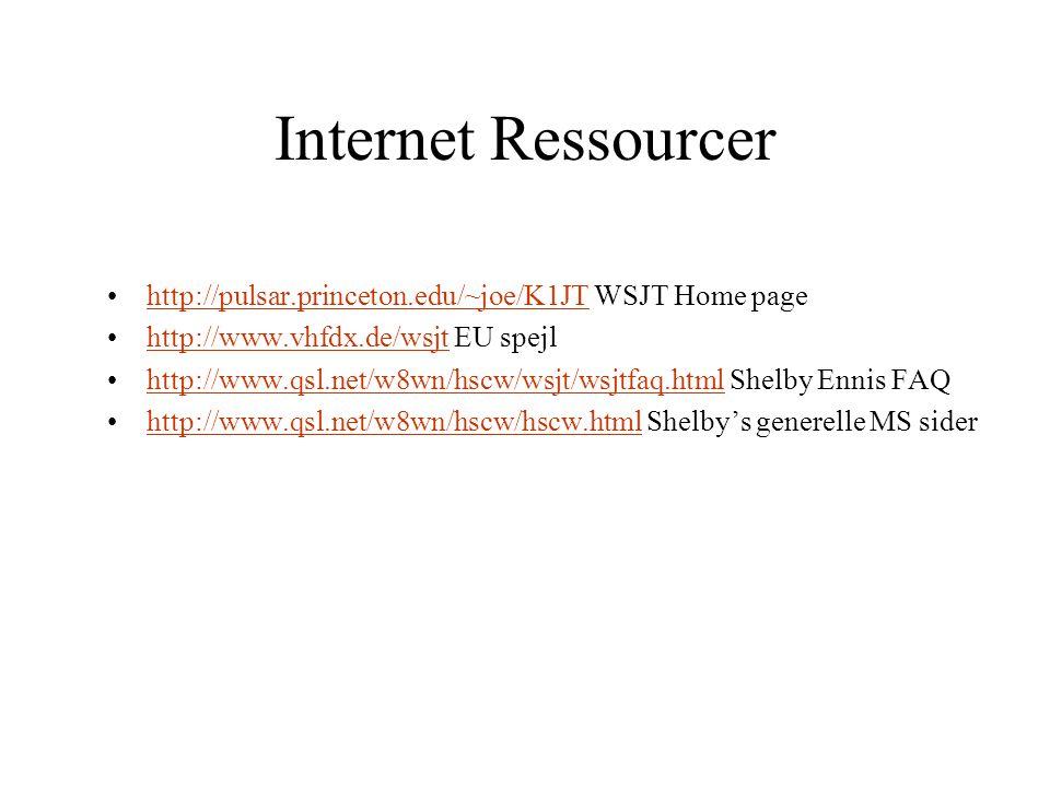 Internet Ressourcer http://pulsar.princeton.edu/~joe/K1JT WSJT Home pagehttp://pulsar.princeton.edu/~joe/K1JT http://www.vhfdx.de/wsjt EU spejlhttp://www.vhfdx.de/wsjt http://www.qsl.net/w8wn/hscw/wsjt/wsjtfaq.html Shelby Ennis FAQhttp://www.qsl.net/w8wn/hscw/wsjt/wsjtfaq.html http://www.qsl.net/w8wn/hscw/hscw.html Shelby's generelle MS siderhttp://www.qsl.net/w8wn/hscw/hscw.html
