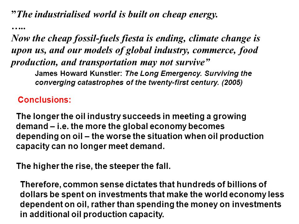 """The industrialised world is built on cheap energy. ….. Now the cheap fossil-fuels fiesta is ending, climate change is upon us, and our models of glob"