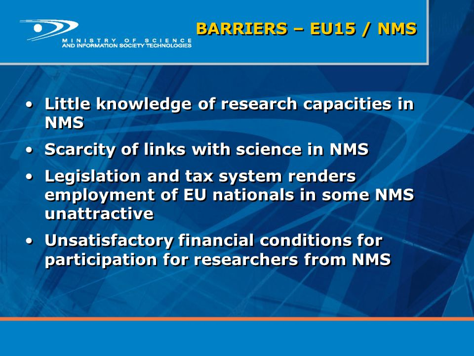 Little knowledge of research capacities in NMS Scarcity of links with science in NMS Legislation and tax system renders employment of EU nationals in
