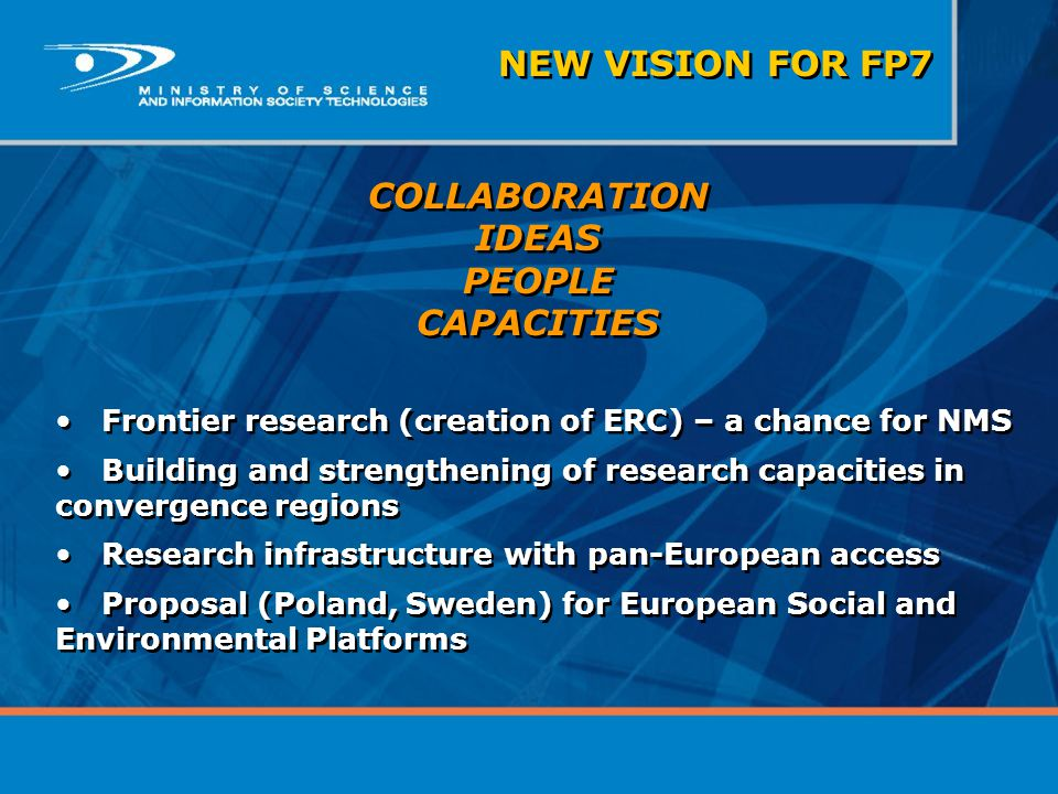 COLLABORATION IDEAS PEOPLE CAPACITIES Frontier research (creation of ERC) – a chance for NMS Building and strengthening of research capacities in conv