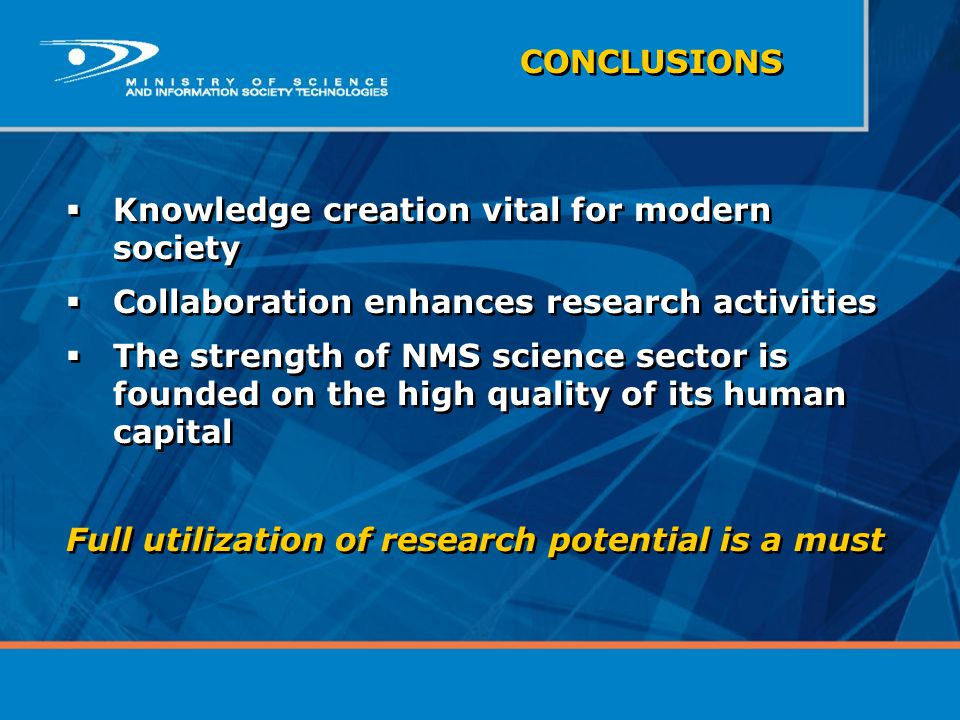CONCLUSIONS  Knowledge creation vital for modern society  Collaboration enhances research activities  The strength of NMS science sector is founded