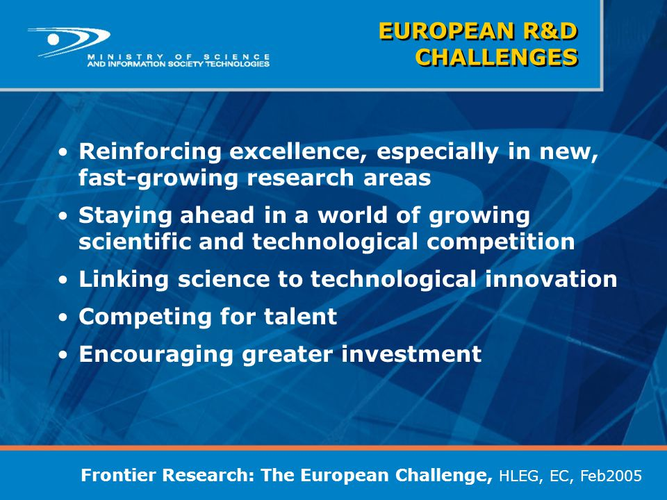 EUROPEAN R&D CHALLENGES Reinforcing excellence, especially in new, fast-growing research areas Staying ahead in a world of growing scientific and tech