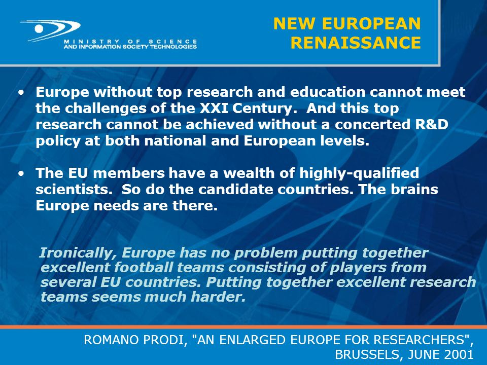 NEW EUROPEAN RENAISSANCE Europe without top research and education cannot meet the challenges of the XXI Century. And this top research cannot be achi