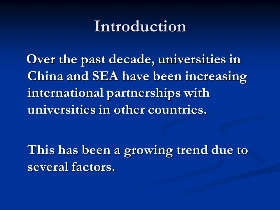 Introduction Over the past decade, universities in China and SEA have been increasing international partnerships with universities in other countries.