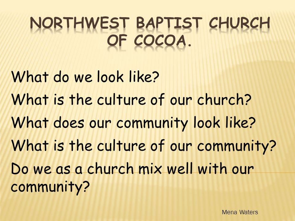 What do we look like. What is the culture of our church.