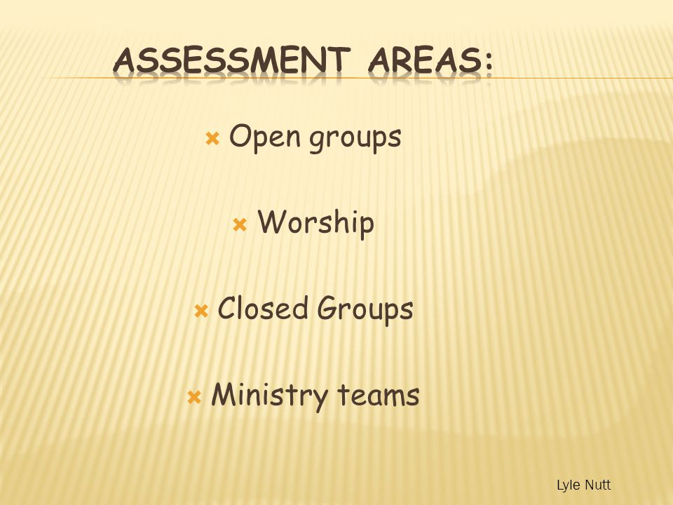  Open groups  Worship  Closed Groups  Ministry teams Lyle Nutt