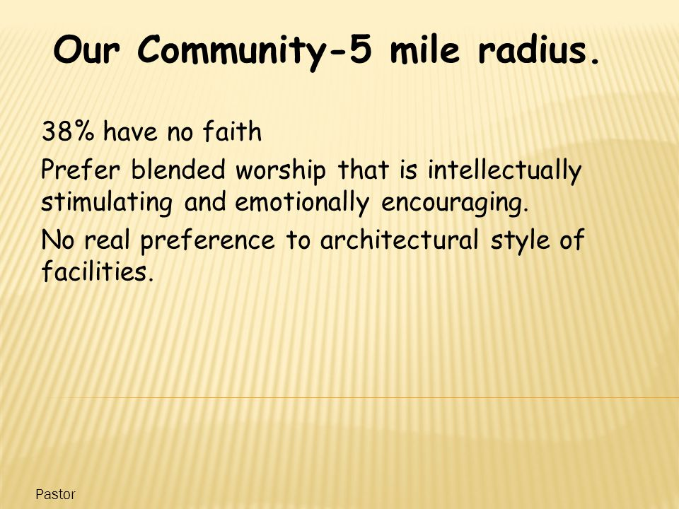 38% have no faith Prefer blended worship that is intellectually stimulating and emotionally encouraging.