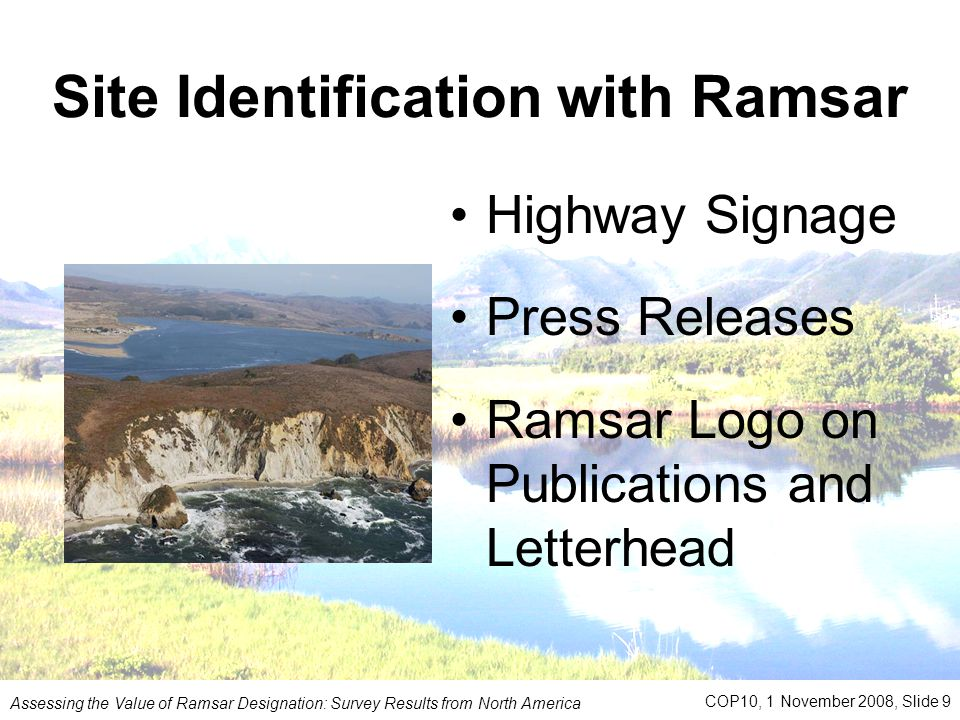 Site Identification with Ramsar Highway Signage Press Releases Ramsar Logo on Publications and Letterhead Assessing the Value of Ramsar Designation: Survey Results from North America COP10, 1 November 2008, Slide 9