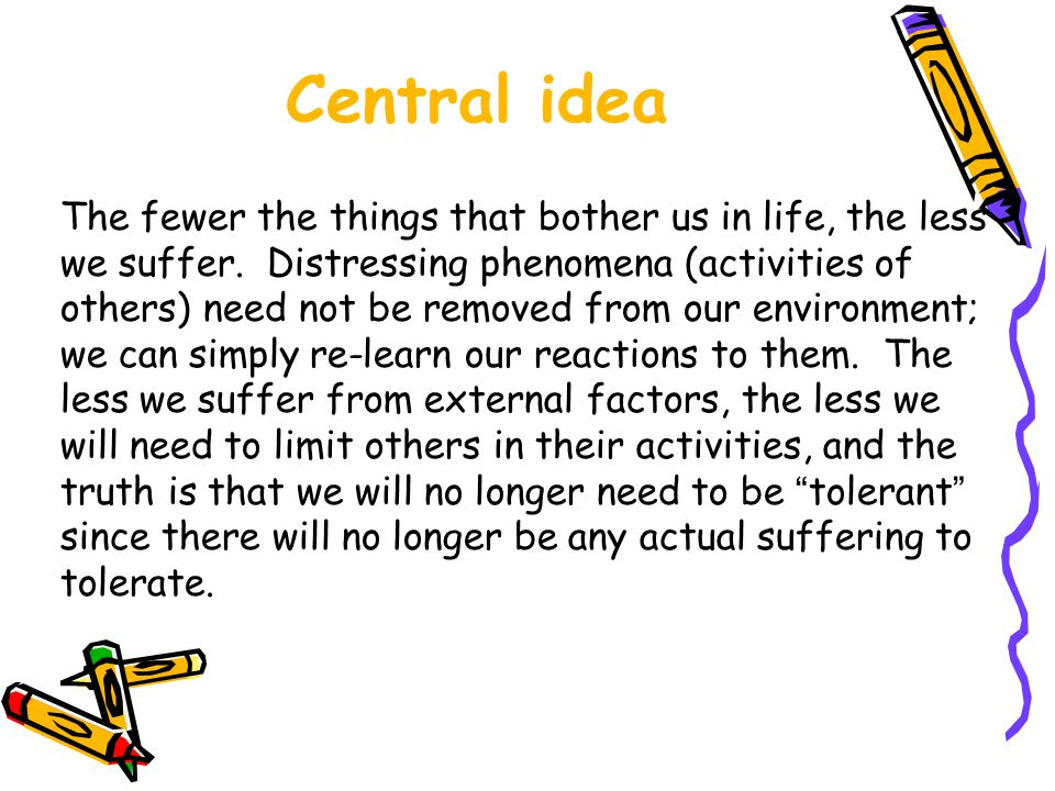 Central idea The fewer the things that bother us in life, the less we suffer.