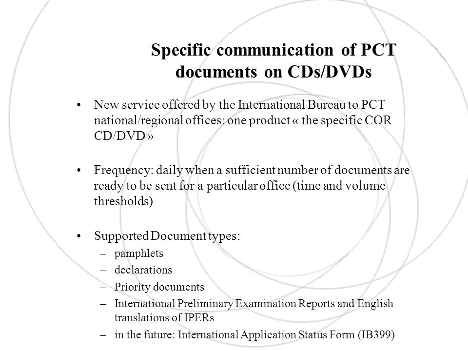 Specific communication of PCT documents on CDs/DVDs New service offered by the International Bureau to PCT national/regional offices: one product « th