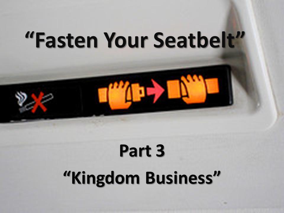 Fasten Your Seatbelt Part 3 Kingdom Business