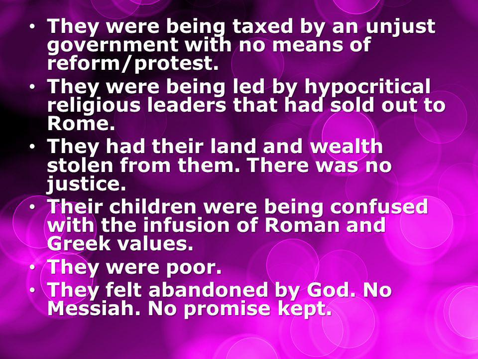 They were being taxed by an unjust government with no means of reform/protest. They were being taxed by an unjust government with no means of reform/p