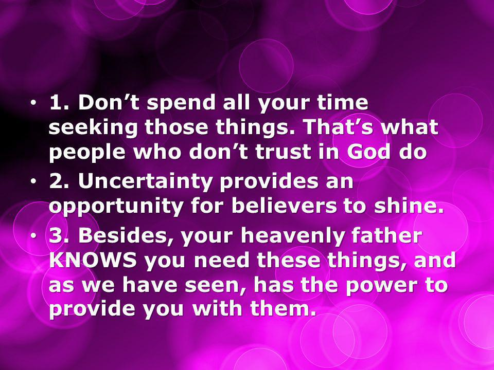 1. Don't spend all your time seeking those things.
