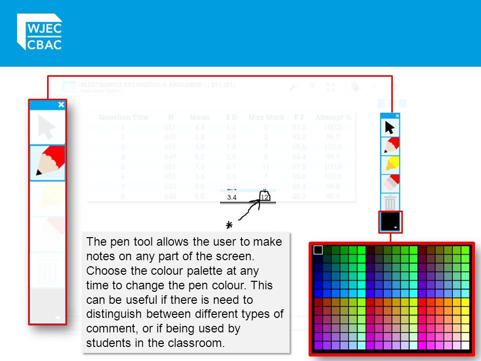 The pen tool allows the user to make notes on any part of the screen. Choose the colour palette at any time to change the pen colour. This can be usef