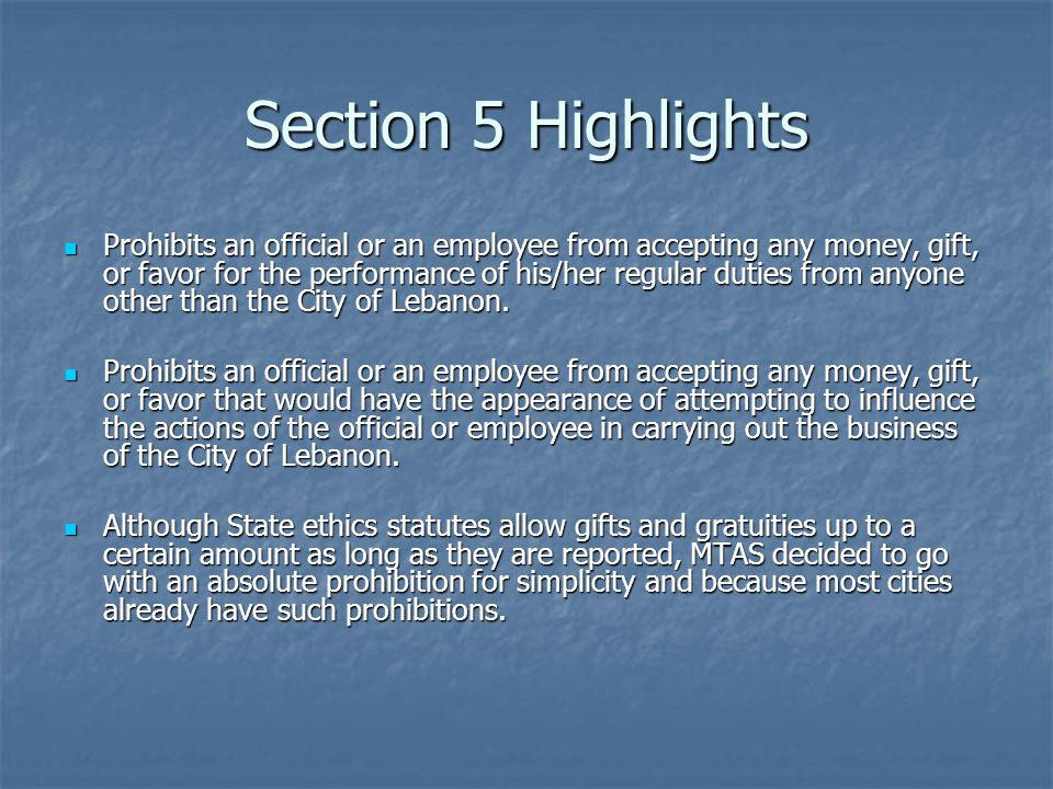 Section 5 Highlights Prohibits an official or an employee from accepting any money, gift, or favor for the performance of his/her regular duties from anyone other than the City of Lebanon.