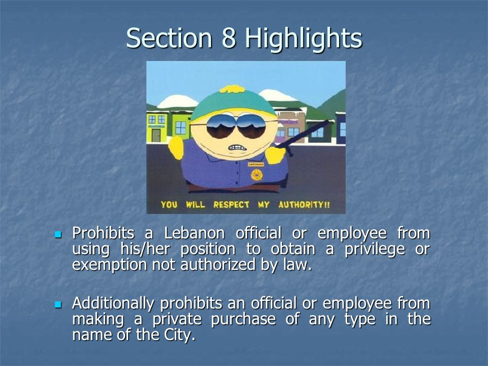 Section 8 Highlights Prohibits a Lebanon official or employee from using his/her position to obtain a privilege or exemption not authorized by law.