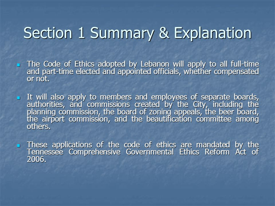 Section 1 Summary & Explanation The Code of Ethics adopted by Lebanon will apply to all full-time and part-time elected and appointed officials, whether compensated or not.
