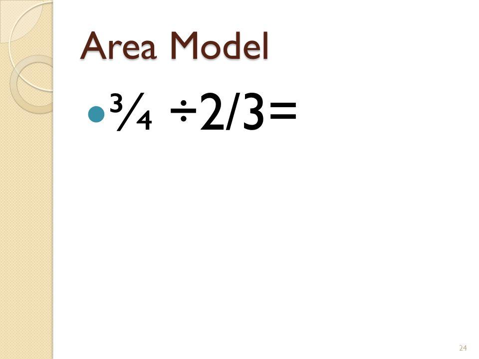 Area Model ¾ ÷2/3= 24