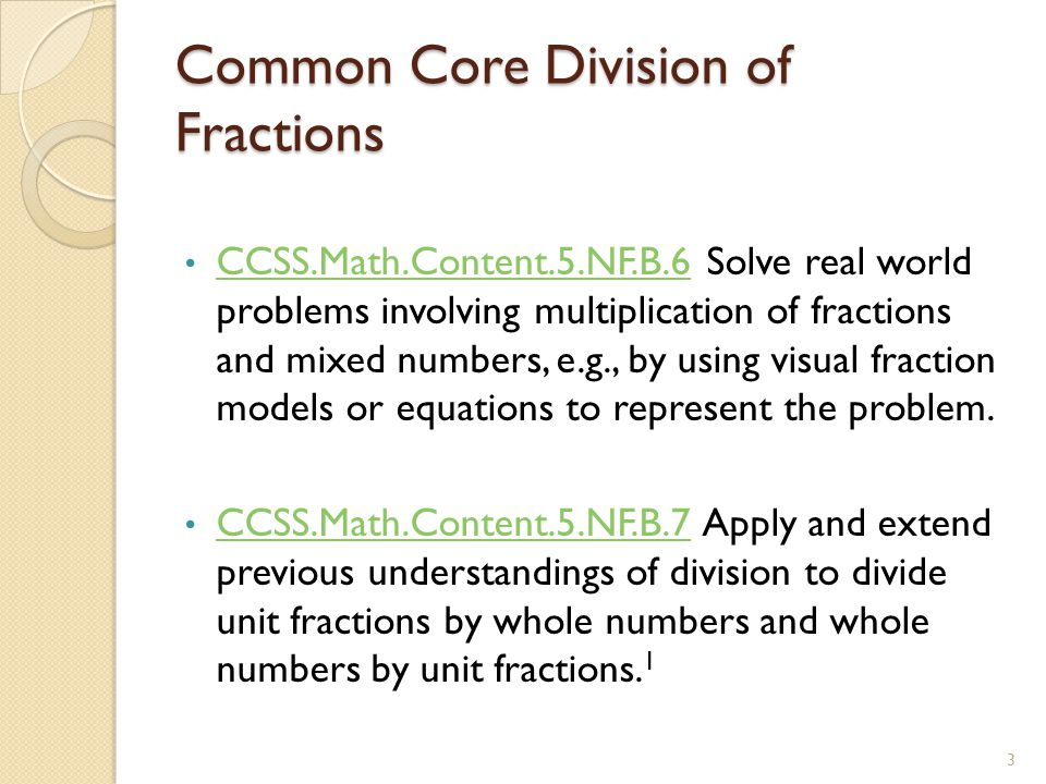 Common Core Division of Fractions CCSS.Math.Content.5.NF.B.6 Solve real world problems involving multiplication of fractions and mixed numbers, e.g.,