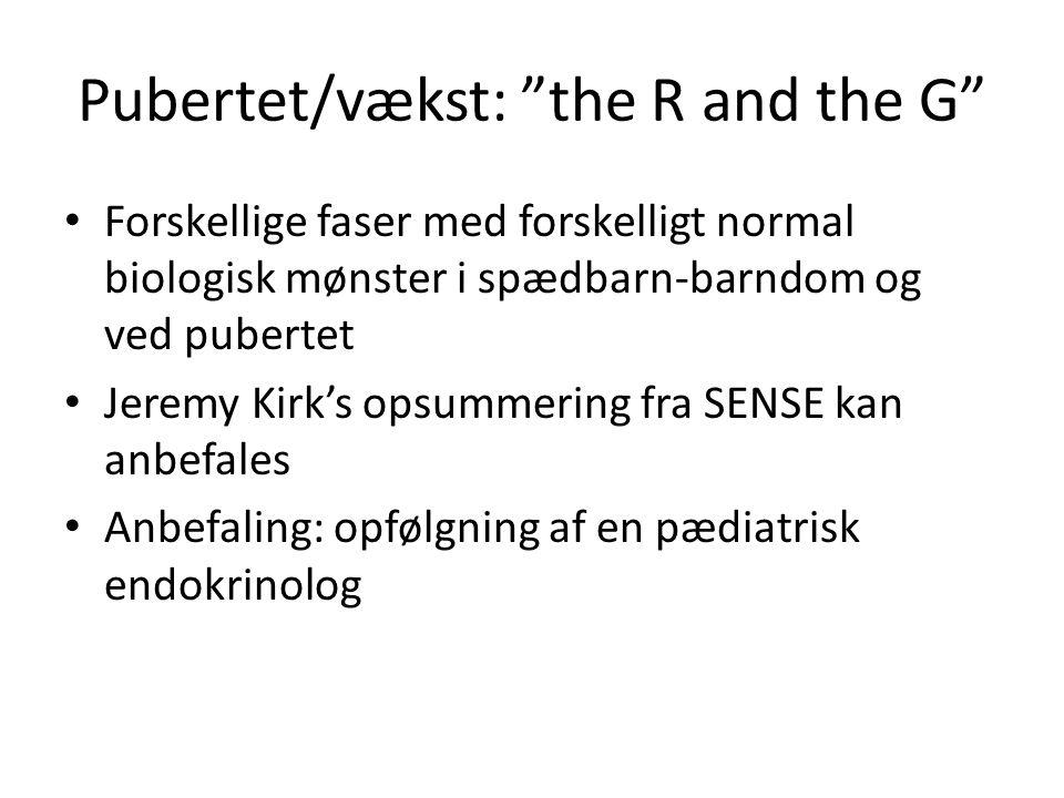 Pubertet/vækst: the R and the G Forskellige faser med forskelligt normal biologisk mønster i spædbarn-barndom og ved pubertet Jeremy Kirk's opsummering fra SENSE kan anbefales Anbefaling: opfølgning af en pædiatrisk endokrinolog