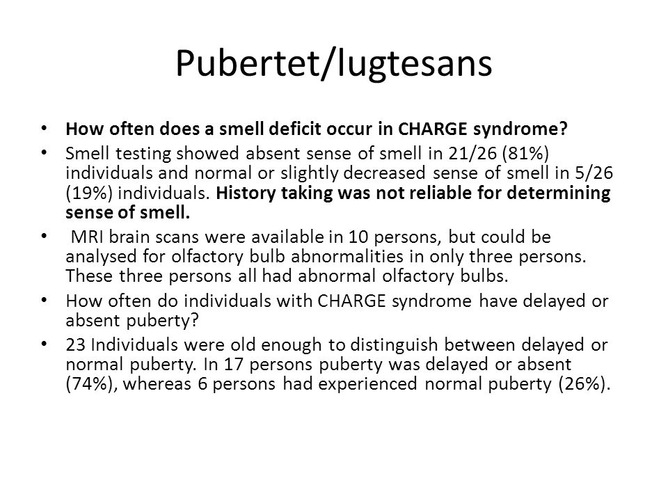 Pubertet/lugtesans How often does a smell deficit occur in CHARGE syndrome? Smell testing showed absent sense of smell in 21/26 (81%) individuals and