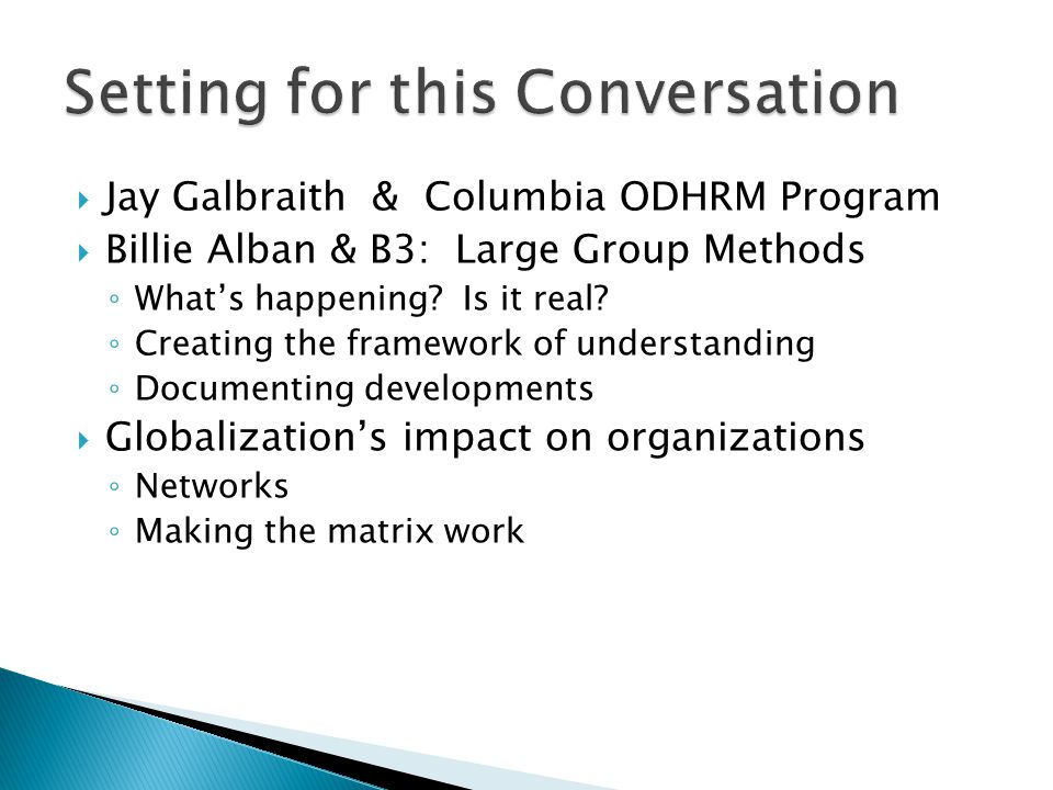  Jay Galbraith & Columbia ODHRM Program  Billie Alban & B3: Large Group Methods ◦ What's happening.