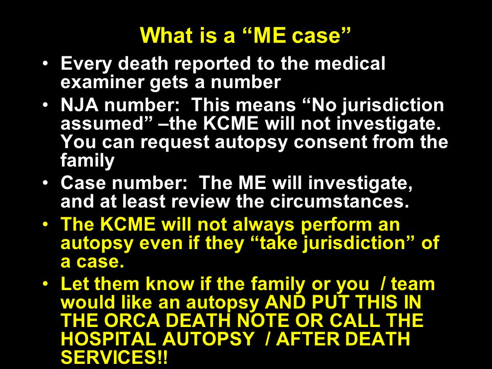 "What is a ""ME case"" Every death reported to the medical examiner gets a numberEvery death reported to the medical examiner gets a number NJA number: T"