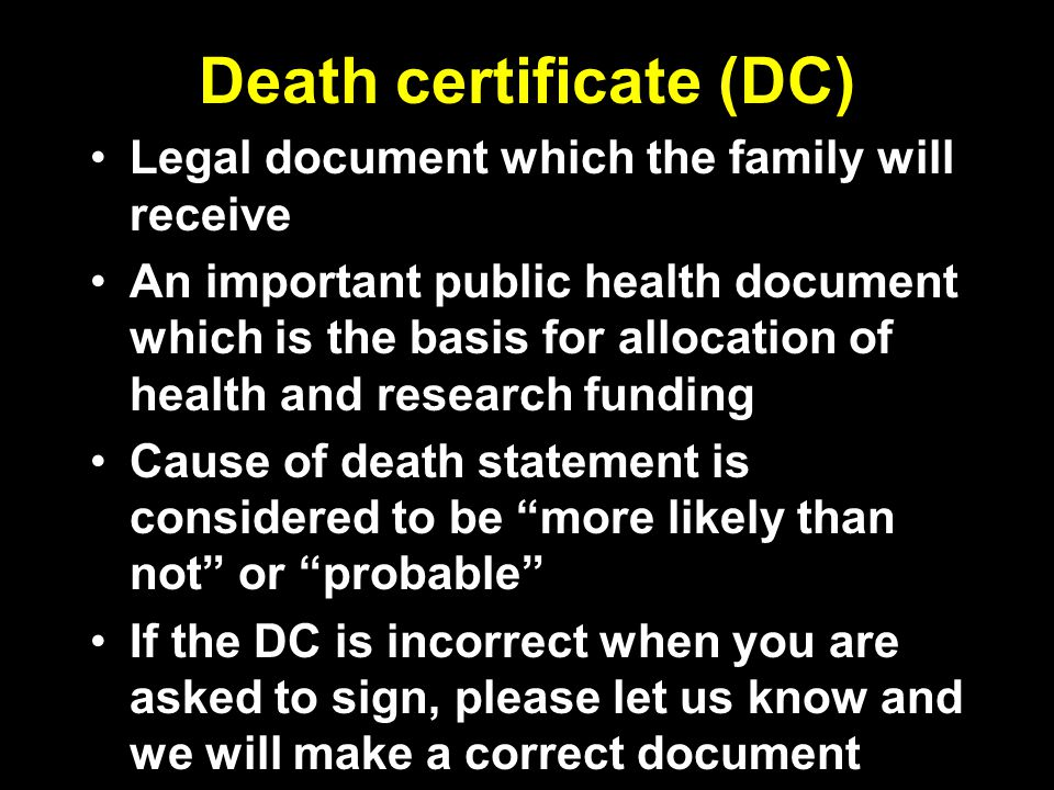 Death certificate (DC) Legal document which the family will receiveLegal document which the family will receive An important public health document wh
