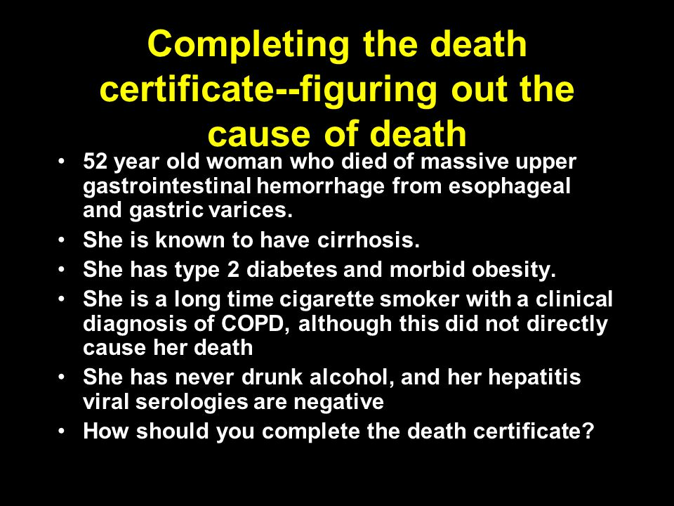 Completing the death certificate--figuring out the cause of death 52 year old woman who died of massive upper gastrointestinal hemorrhage from esophag