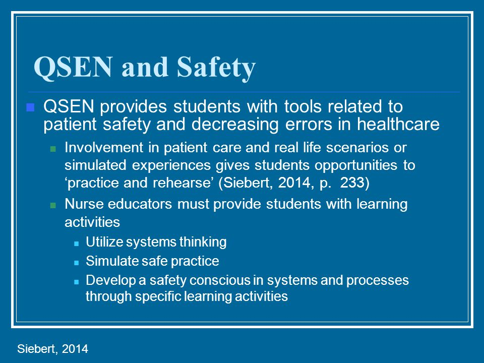 QSEN and Safety QSEN provides students with tools related to patient safety and decreasing errors in healthcare Involvement in patient care and real l