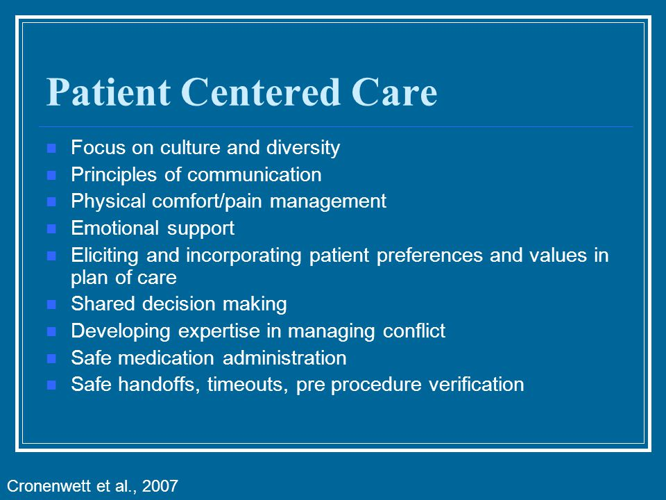 Patient Centered Care Focus on culture and diversity Principles of communication Physical comfort/pain management Emotional support Eliciting and inco