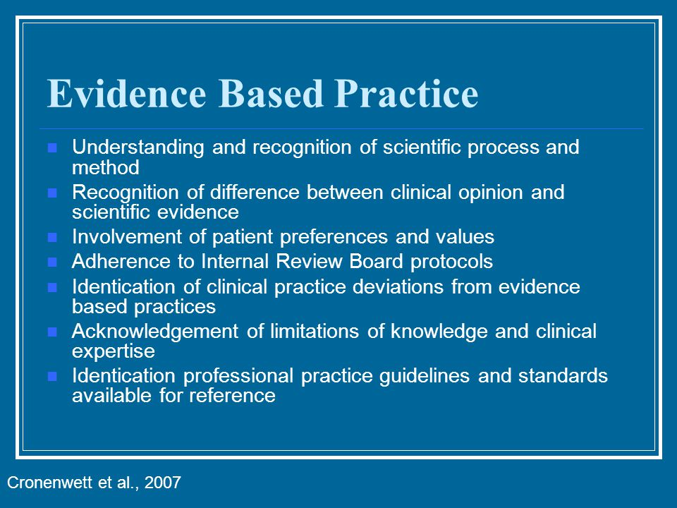 Evidence Based Practice Understanding and recognition of scientific process and method Recognition of difference between clinical opinion and scientif