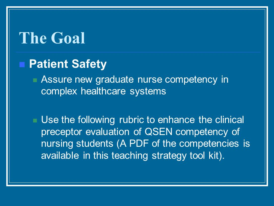 The Goal Patient Safety Assure new graduate nurse competency in complex healthcare systems Use the following rubric to enhance the clinical preceptor