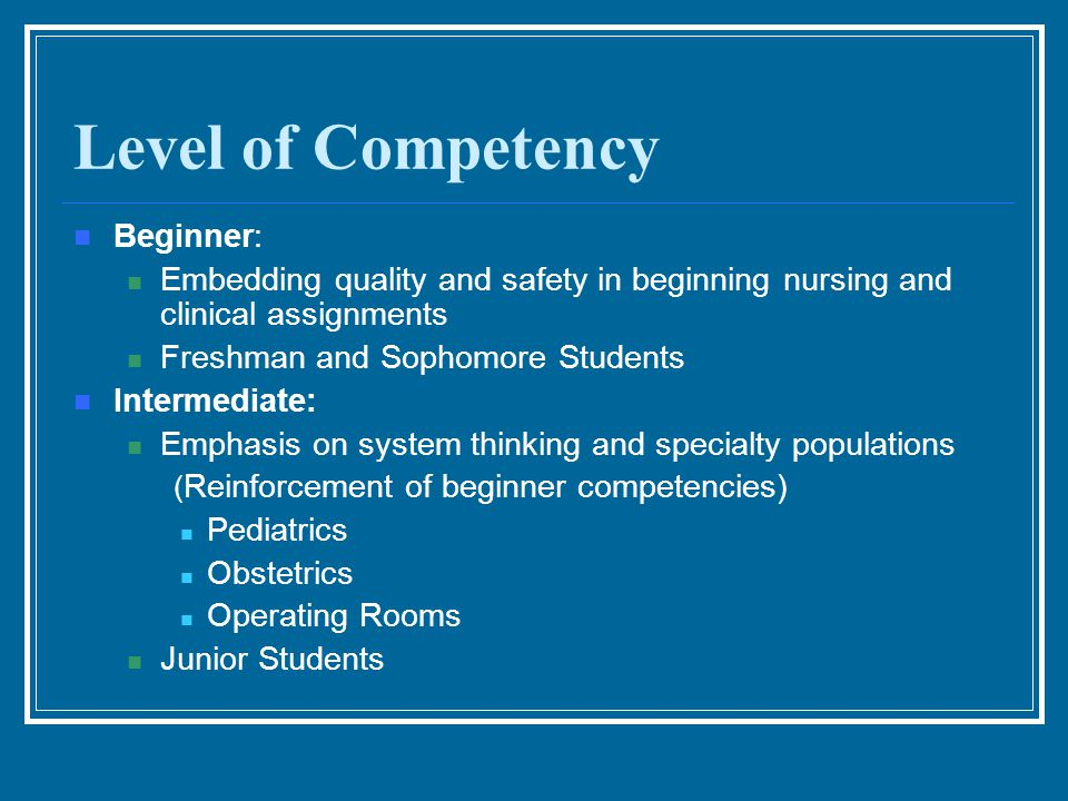 Level of Competency Beginner: Embedding quality and safety in beginning nursing and clinical assignments Freshman and Sophomore Students Intermediate: