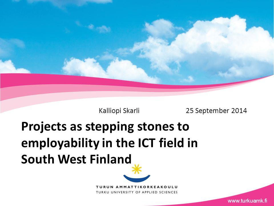 www.tuas.fiwww.turkuamk.fi Projects as stepping stones to employability in the ICT field in South West Finland Kalliopi Skarli 25 September 2014