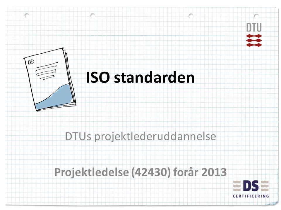 ISO standarden DTUs projektlederuddannelse Projektledelse (42430) forår 2013