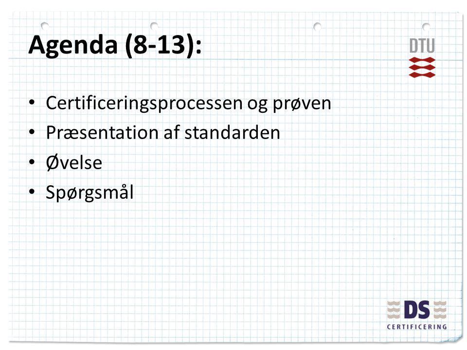 Agenda (8-13): Certificeringsprocessen og prøven Præsentation af standarden Øvelse Spørgsmål