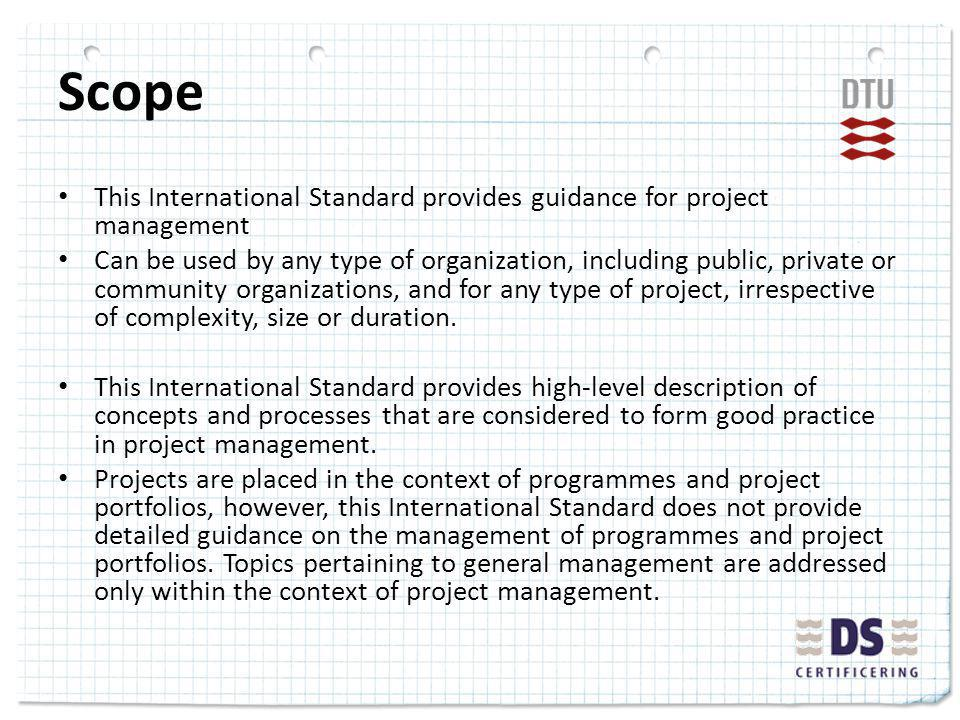 Scope This International Standard provides guidance for project management Can be used by any type of organization, including public, private or community organizations, and for any type of project, irrespective of complexity, size or duration.